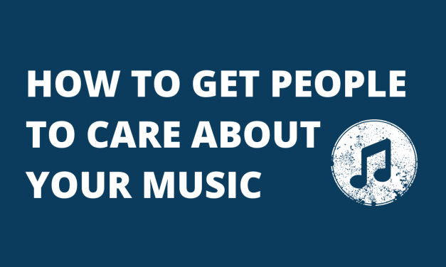 How To Get People To Care About Your Music