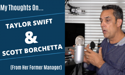 Thoughts on Taylor Swift and Scott Borchetta (from her former manager)